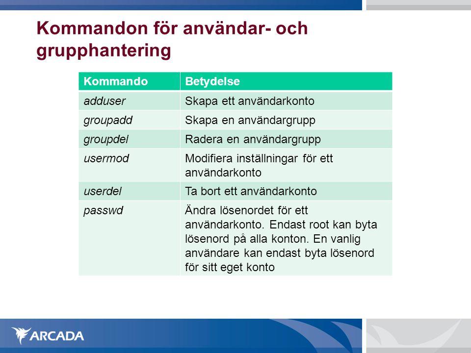 Kommandon för användar- och grupphantering KommandoBetydelse adduserSkapa ett användarkonto groupaddSkapa en användargrupp groupdelRadera en användarg