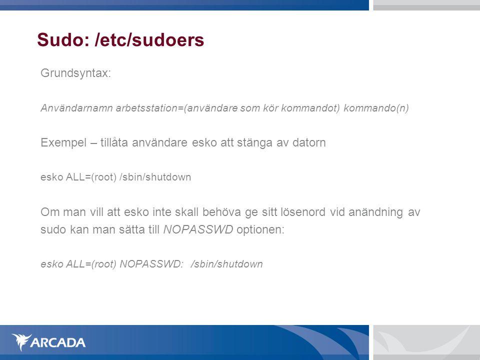 Sudo: /etc/sudoers Grundsyntax: Användarnamn arbetsstation=(användare som kör kommandot) kommando(n) Exempel – tillåta användare esko att stänga av da