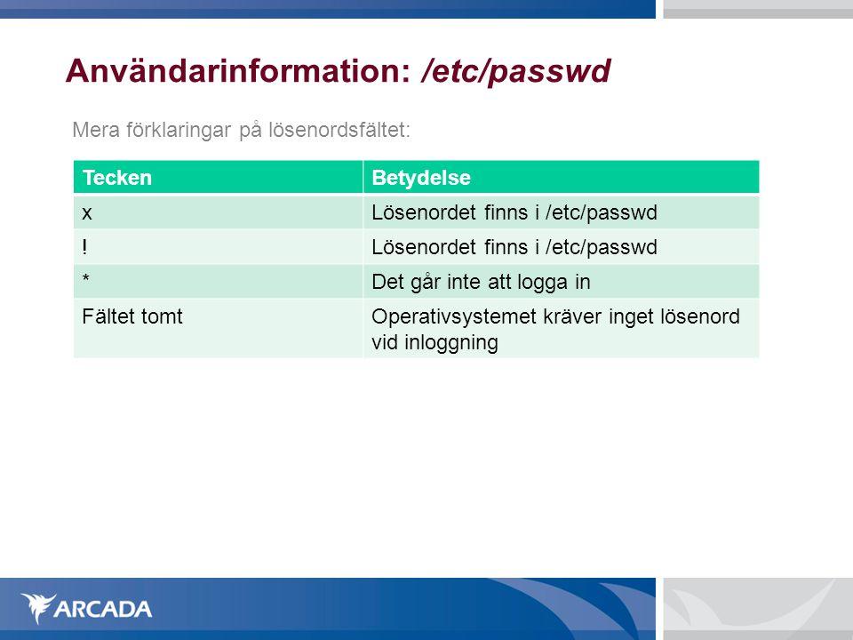 Användarinformation: /etc/passwd Mera förklaringar på lösenordsfältet: TeckenBetydelse xLösenordet finns i /etc/passwd ! *Det går inte att logga in Fä
