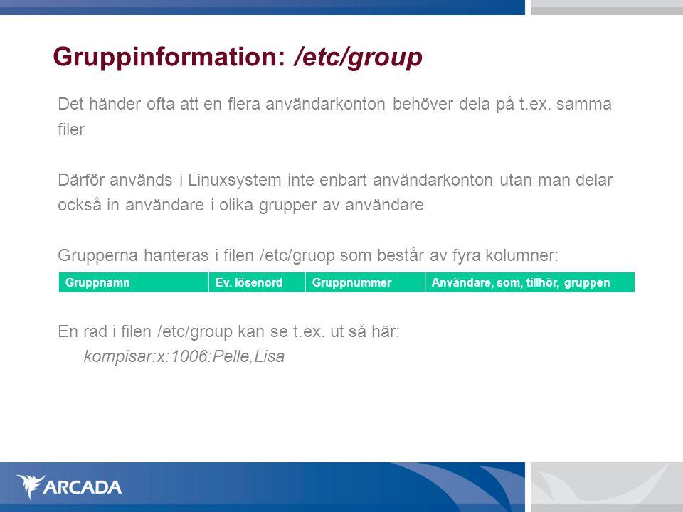 Lösenordsfilen: /etc/shadow Orsaken till att man inte sparar lösenorden i samma fil som /etc/passwd är att man vill undvika att vanliga användare skall kunna se andra användares lösenord (/etc/passwd är läsbar för alla användare) Lösenord som sparas i /etc/shadow är krypterade Exempel på hur en rad i /etc/shadow kan se ut: karlssoj:!!:13732:0:99999:7::: Lösenorden i /etc/shadow är krypterade m.h.a.