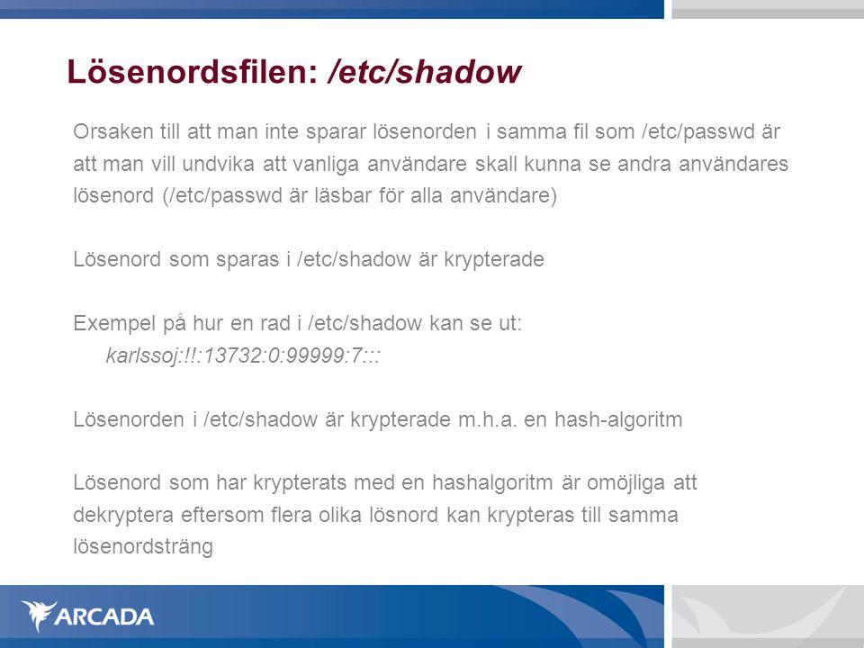 Lösenordsfilen: /etc/shadow Orsaken till att man inte sparar lösenorden i samma fil som /etc/passwd är att man vill undvika att vanliga användare skal