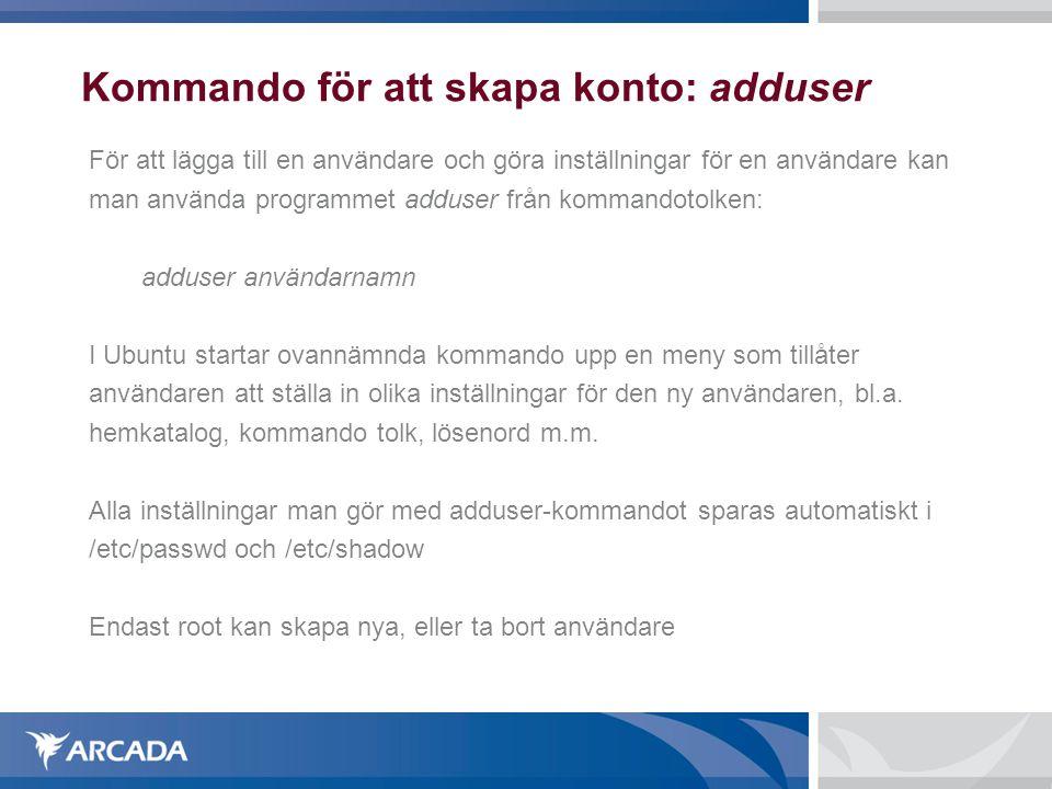 Kommando för att skapa konto: adduser För att lägga till en användare och göra inställningar för en användare kan man använda programmet adduser från