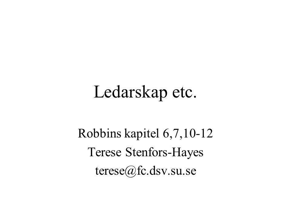 Ledarskap etc. Robbins kapitel 6,7,10-12 Terese Stenfors-Hayes terese@fc.dsv.su.se