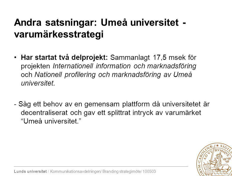 Lunds universitet / Kommunikationsavdelningen/ Branding strategimöte/ 100503 Andra satsningar: Umeå universitet - varumärkesstrategi Har startat två d