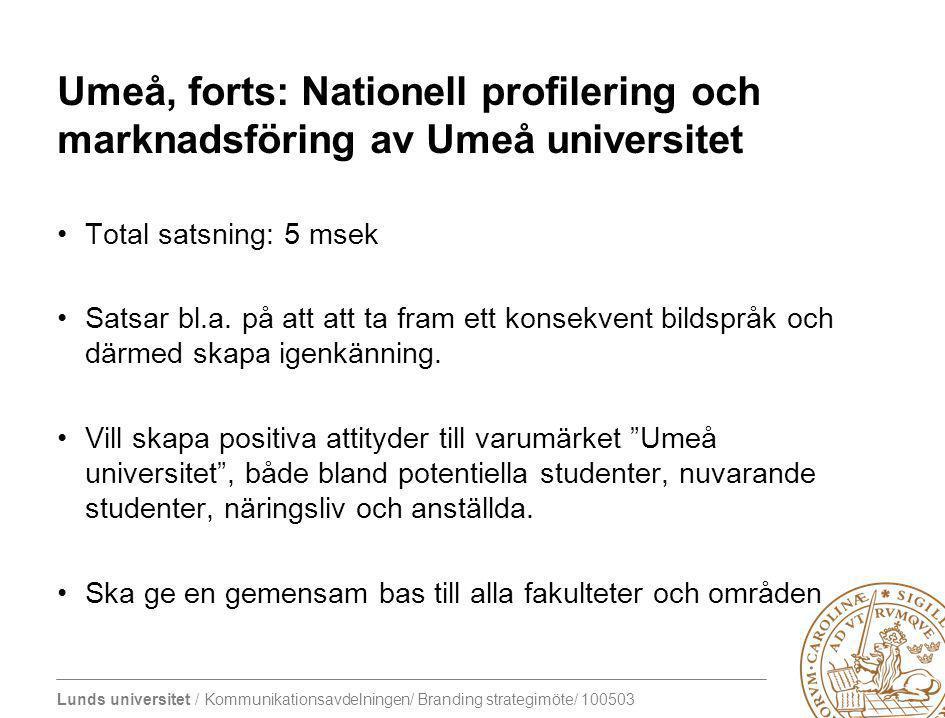 Lunds universitet / Kommunikationsavdelningen/ Branding strategimöte/ 100503 Umeå, forts: Nationell profilering och marknadsföring av Umeå universitet