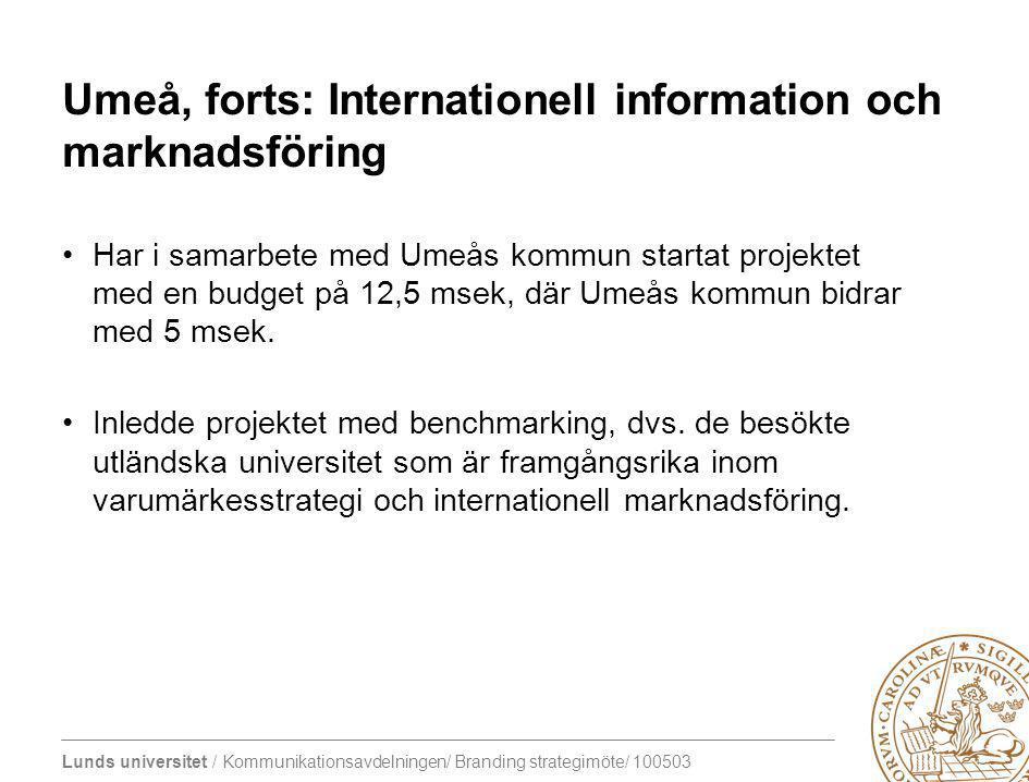 Lunds universitet / Kommunikationsavdelningen/ Branding strategimöte/ 100503 Umeå, forts: Internationell information och marknadsföring Har i samarbet