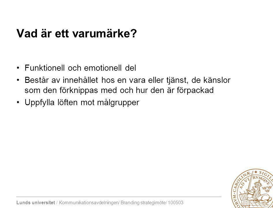 Lunds universitet / Kommunikationsavdelningen/ Branding strategimöte/ 100503 Vad är ett varumärke? Funktionell och emotionell del Består av innehållet