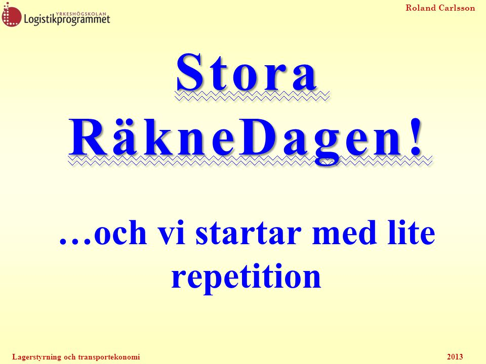 Roland Carlsson Lagerstyrning och transportekonomi2013 Ekonomisk OrderKvantitet EOK, EOQ, Wilsonformeln, Kvadratrotsformeln......