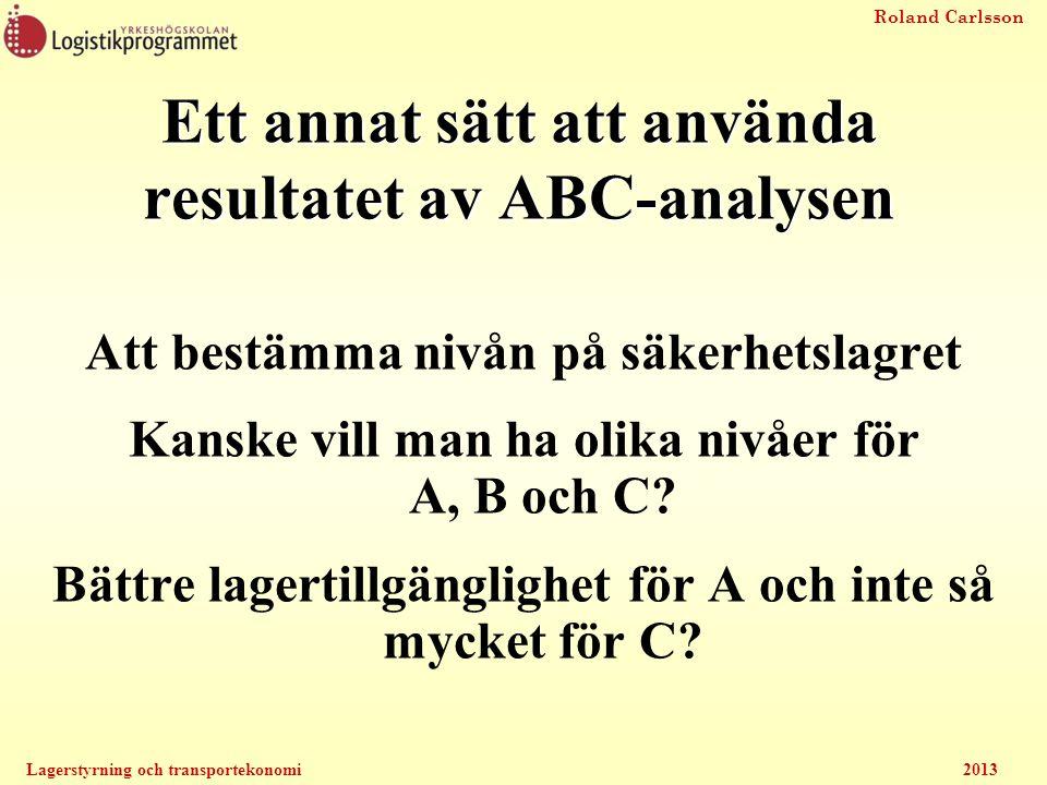 Roland Carlsson Lagerstyrning och transportekonomi2013 Ett annat sätt att använda resultatet av ABC-analysen Att bestämma nivån på säkerhetslagret Kan