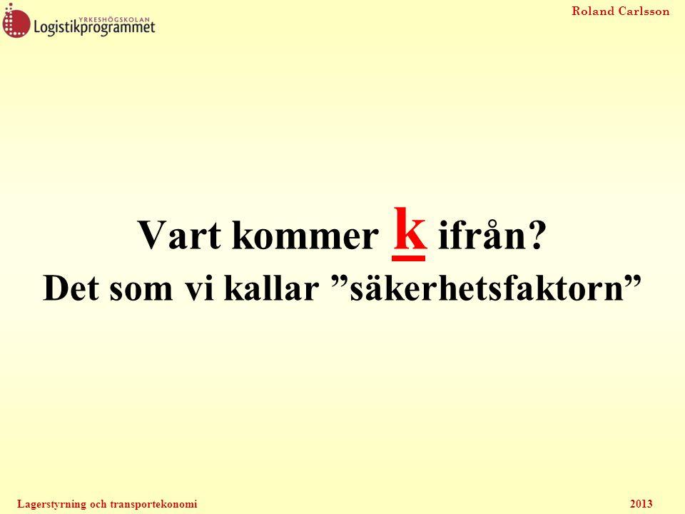 """Roland Carlsson Lagerstyrning och transportekonomi2013 Vart kommer k ifrån? Det som vi kallar """"säkerhetsfaktorn"""""""