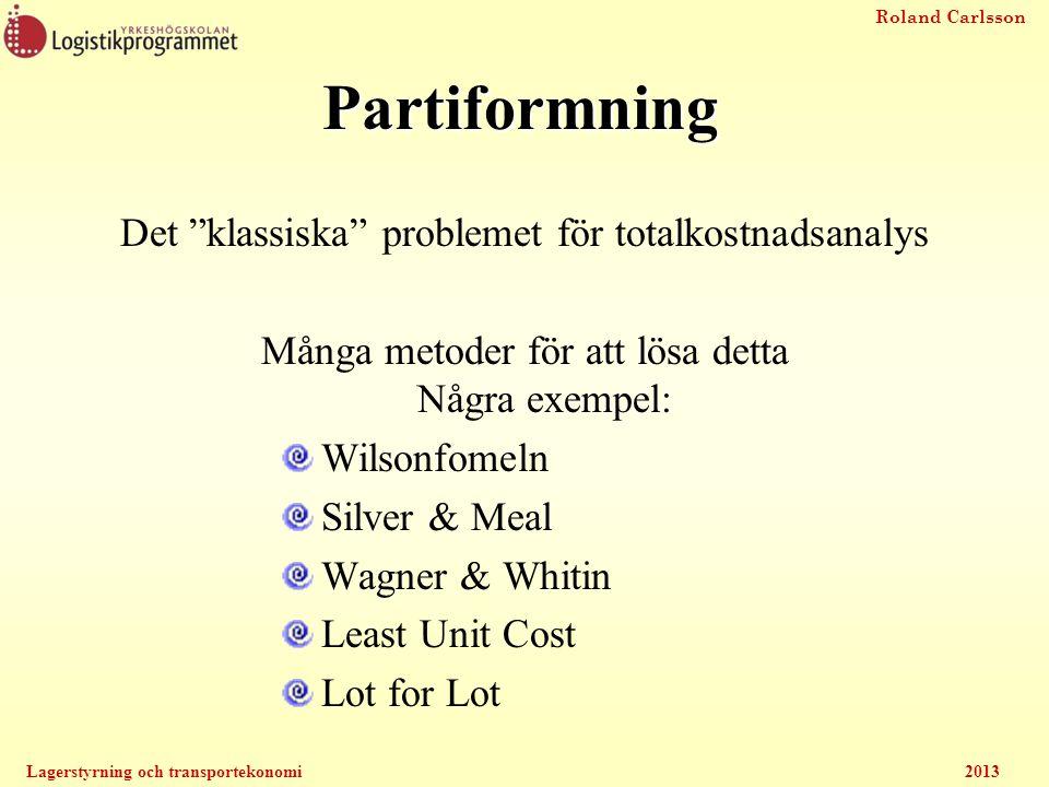 """Roland Carlsson Lagerstyrning och transportekonomi2013 Partiformning Det """"klassiska"""" problemet för totalkostnadsanalys Många metoder för att lösa dett"""