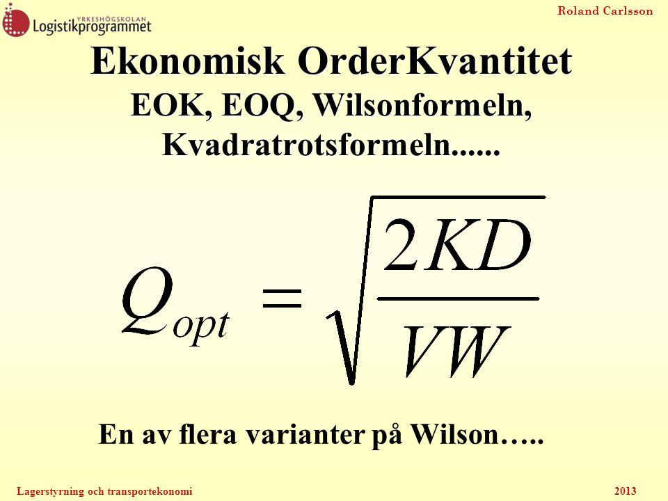 Roland Carlsson Lagerstyrning och transportekonomi2013 Ekonomisk OrderKvantitet EOK, EOQ, Wilsonformeln, Kvadratrotsformeln...... En av flera variante