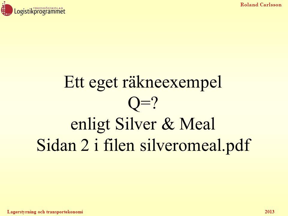 Roland Carlsson Lagerstyrning och transportekonomi2013 Ett eget räkneexempel Q=? enligt Silver & Meal Sidan 2 i filen silveromeal.pdf