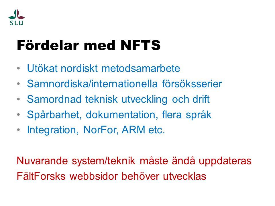 Fördelar med NFTS Utökat nordiskt metodsamarbete Samnordiska/internationella försöksserier Samordnad teknisk utveckling och drift Spårbarhet, dokumentation, flera språk Integration, NorFor, ARM etc.