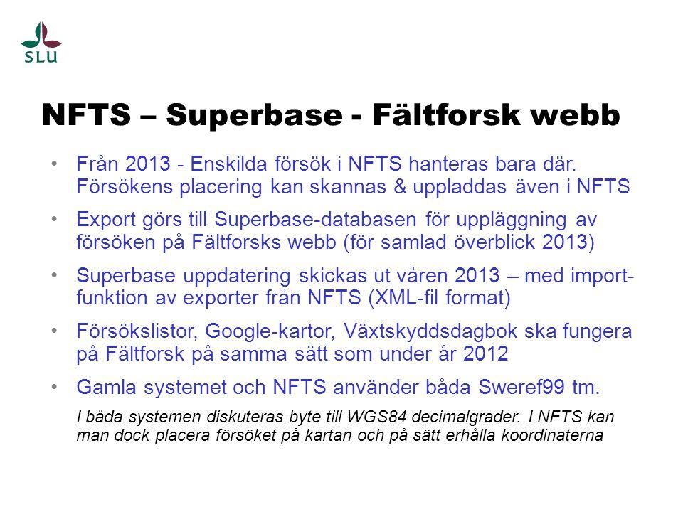 NFTS – Superbase - Fältforsk webb Från 2013 - Enskilda försök i NFTS hanteras bara där. Försökens placering kan skannas & uppladdas även i NFTS Export