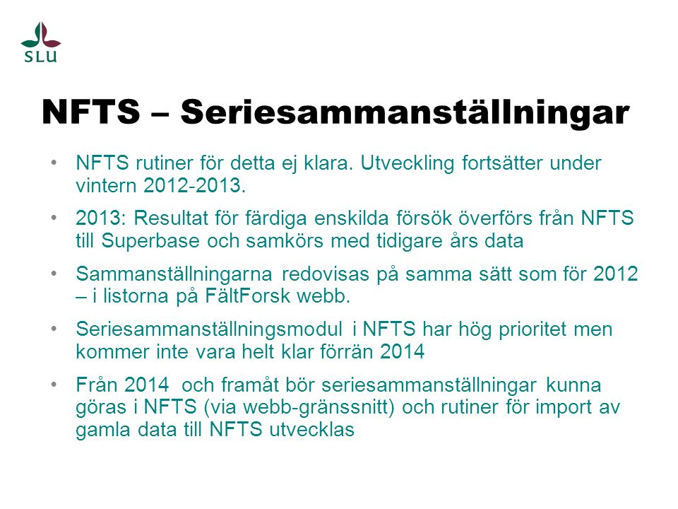 NFTS – Seriesammanställningar NFTS rutiner för detta ej klara. Utveckling fortsätter under vintern 2012-2013. 2013: Resultat för färdiga enskilda förs