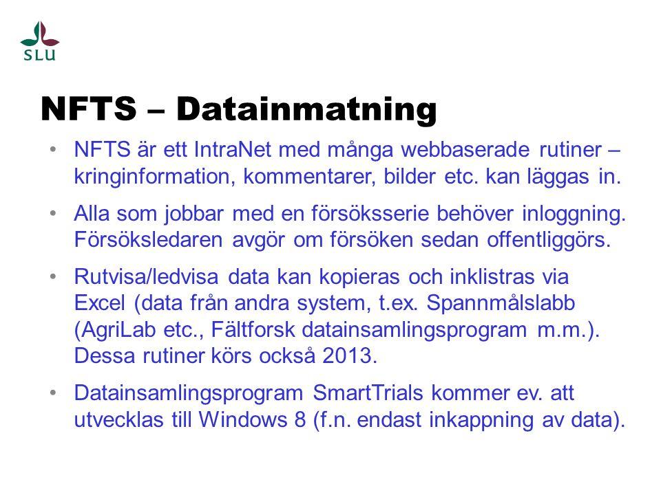 NFTS – Utveckling trender Koppling serier/resultat till generella info-system Beställarens roll i försöken/NFTS Hantering av konfidentiella försök Meddelandesystem för NFTS försökshändelser Datainsamlingsprogram, mer integration Preparatprovning, Kemikalie-information, ARM Fler försöksdesigner och nya statistiska metoder GPS-support, koordinatsatta parceller etc.
