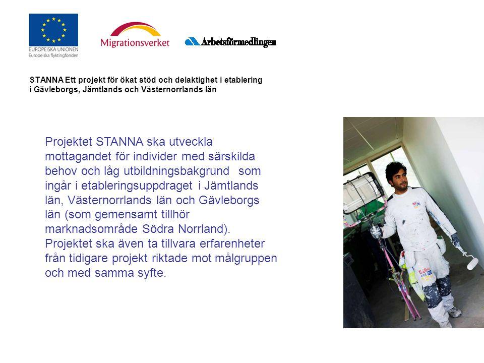 STANNA Ett projekt för ökat stöd och delaktighet i etablering i Gävleborgs, Jämtlands och Västernorrlands län Projektet STANNA ska utveckla mottagandet för individer med särskilda behov och låg utbildningsbakgrund som ingår i etableringsuppdraget i Jämtlands län, Västernorrlands län och Gävleborgs län (som gemensamt tillhör marknadsområde Södra Norrland).