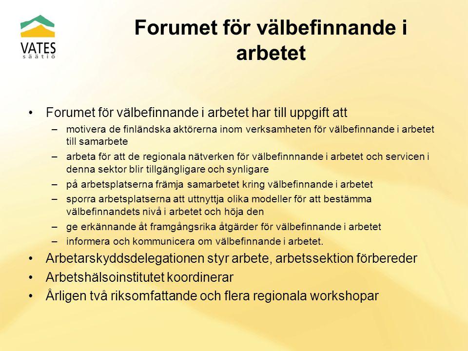 Forumet för välbefinnande i arbetet Forumet för välbefinnande i arbetet har till uppgift att –motivera de finländska aktörerna inom verksamheten för välbefinnande i arbetet till samarbete –arbeta för att de regionala nätverken för välbefinnnande i arbetet och servicen i denna sektor blir tillgängligare och synligare –på arbetsplatserna främja samarbetet kring välbefinnande i arbetet –sporra arbetsplatserna att uttnyttja olika modeller för att bestämma välbefinnandets nivå i arbetet och höja den –ge erkännande åt framgångsrika åtgärder för välbefinnande i arbetet –informera och kommunicera om välbefinnande i arbetet.