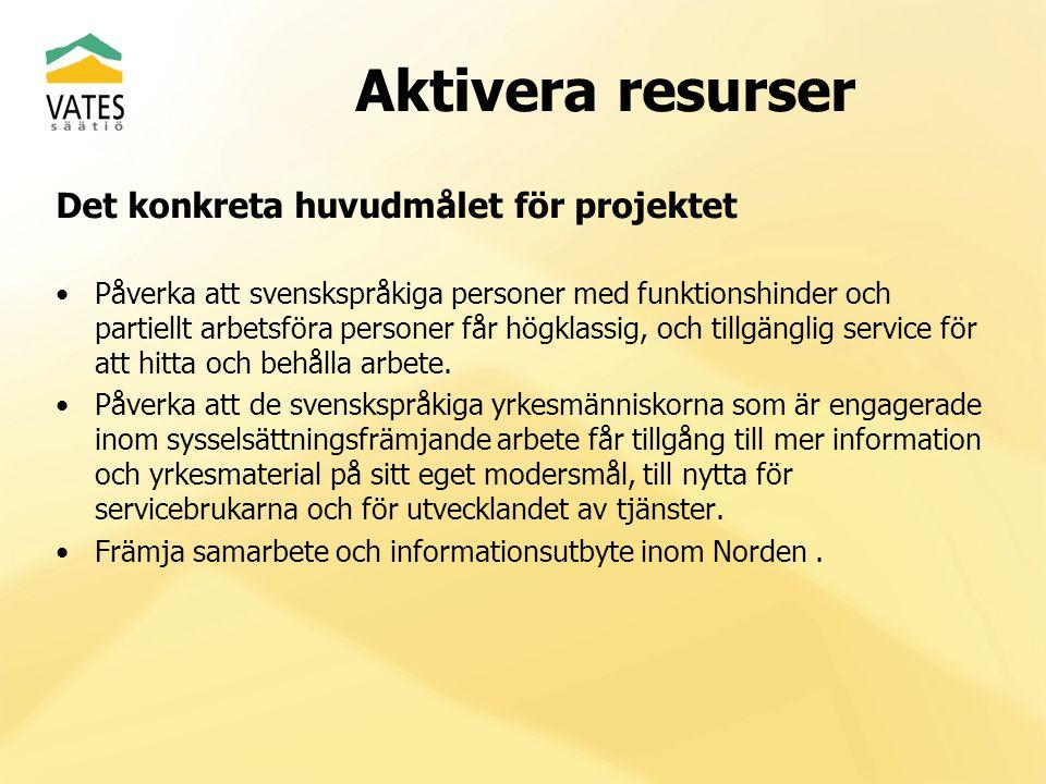 Aktivera resurser Det konkreta huvudmålet för projektet Påverka att svenskspråkiga personer med funktionshinder och partiellt arbetsföra personer får