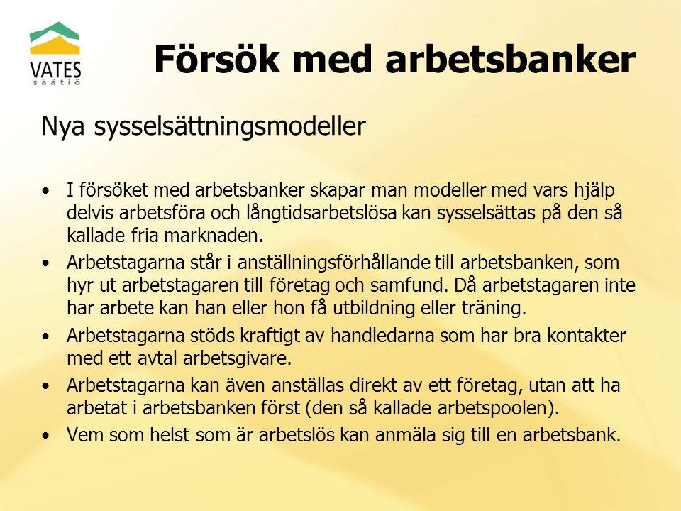 Försök med arbetsbanker Nya sysselsättningsmodeller I försöket med arbetsbanker skapar man modeller med vars hjälp delvis arbetsföra och långtidsarbetslösa kan sysselsättas på den så kallade fria marknaden.