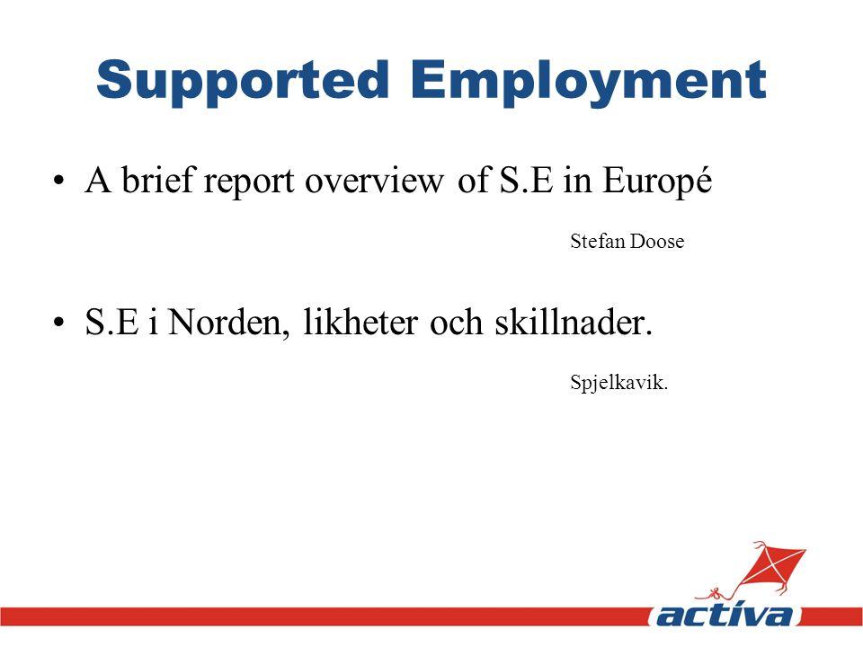 Supported Employment A brief report overview of S.E in Europé Stefan Doose S.E i Norden, likheter och skillnader. Spjelkavik.