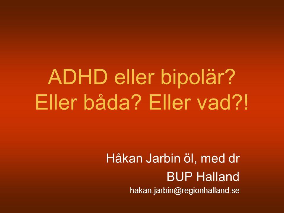 ADHD eller bipolär? Eller båda? Eller vad?! Håkan Jarbin öl, med dr BUP Halland hakan.jarbin@regionhalland.se