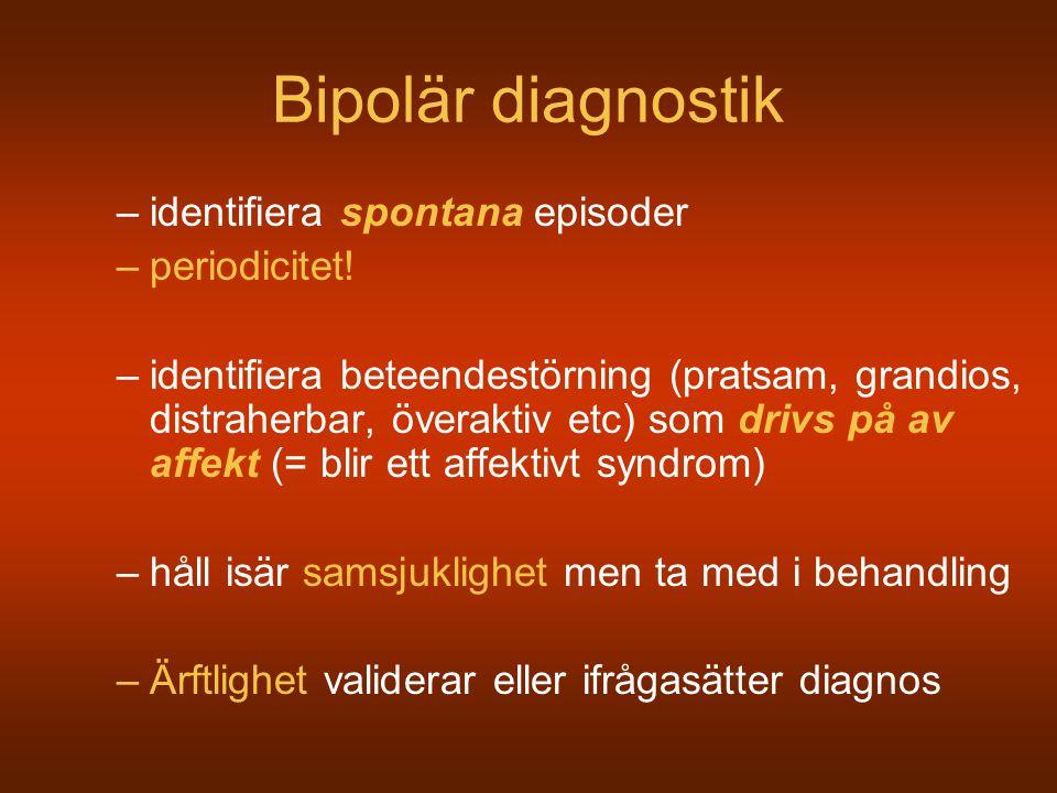 Bipolär diagnostik –identifiera spontana episoder –periodicitet! –identifiera beteendestörning (pratsam, grandios, distraherbar, överaktiv etc) som dr