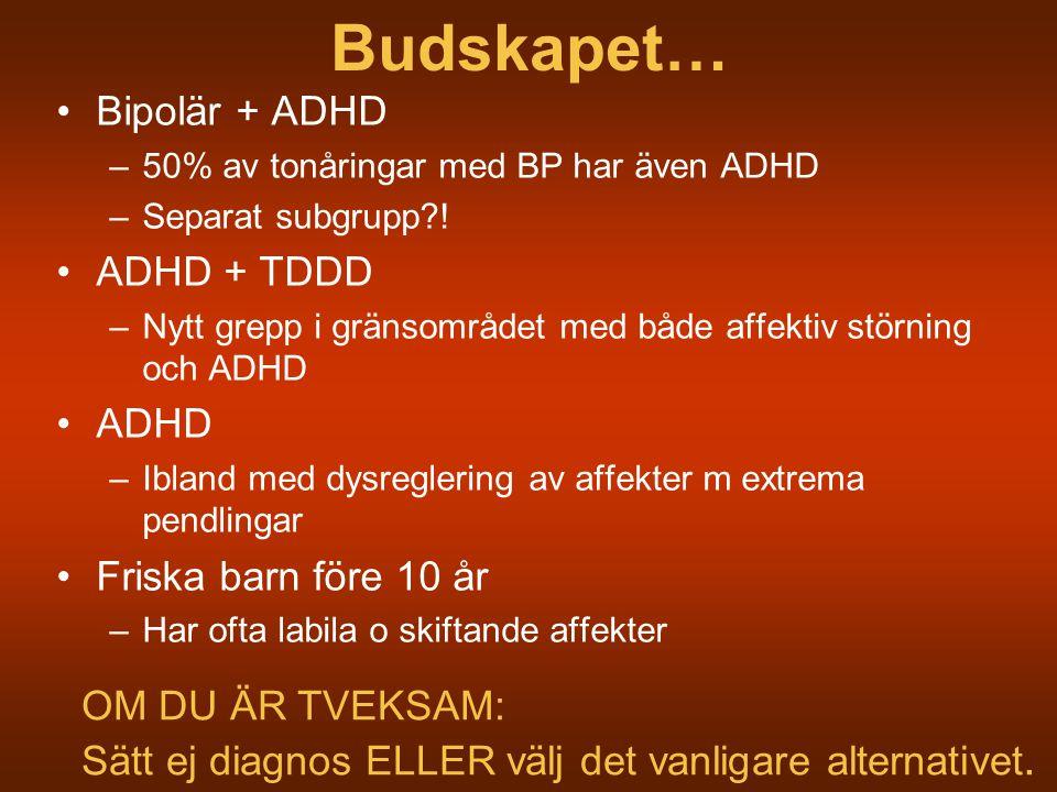 Budskapet… Bipolär + ADHD –50% av tonåringar med BP har även ADHD –Separat subgrupp?! ADHD + TDDD –Nytt grepp i gränsområdet med både affektiv störnin