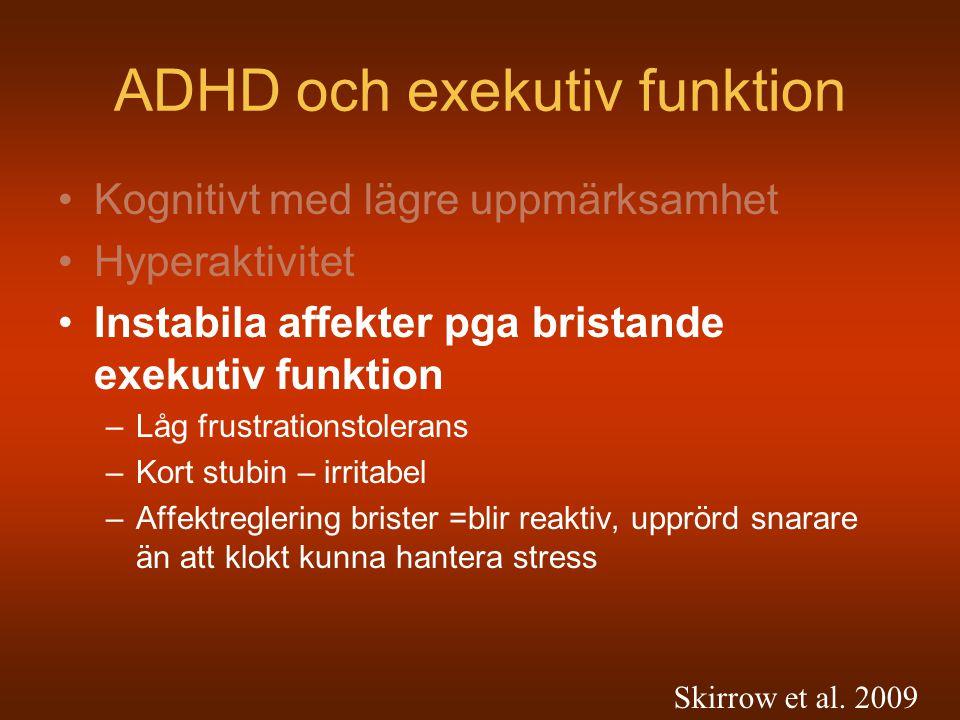 ADHD och exekutiv funktion Kognitivt med lägre uppmärksamhet Hyperaktivitet Instabila affekter pga bristande exekutiv funktion –Låg frustrationstolera