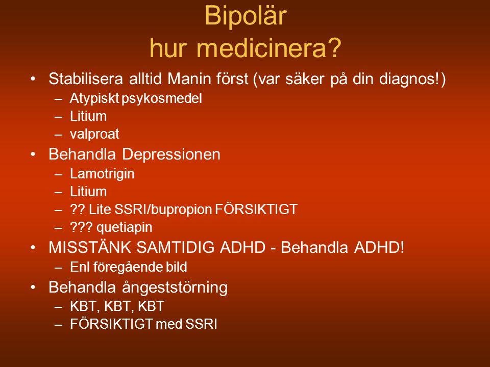 Bipolär hur medicinera? Stabilisera alltid Manin först (var säker på din diagnos!) –Atypiskt psykosmedel –Litium –valproat Behandla Depressionen –Lamo