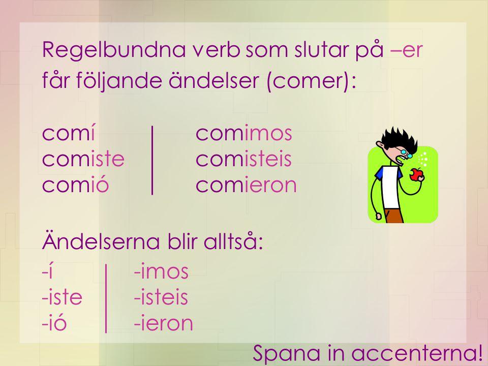 Regelbundna verb som slutar på -ir får följande ändelser (subir): subí subiste subió subimos subisteis subieron Ändelserna blir alltså: -í -iste -ió -imos -isteis -ieron Detta betyder att...