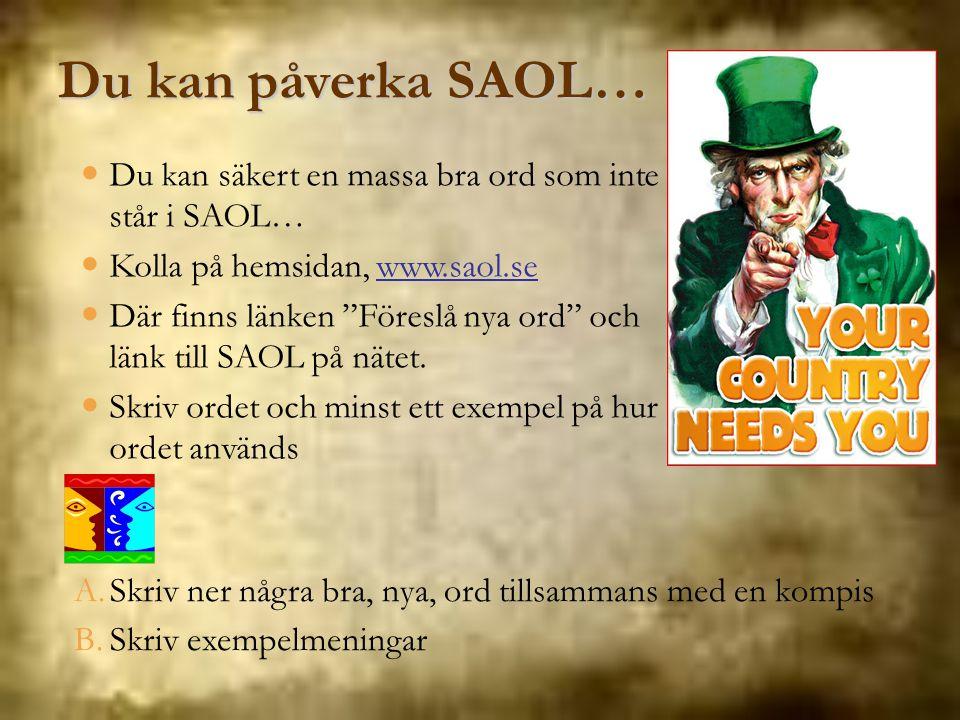 """Du kan påverka SAOL… Du kan säkert en massa bra ord som inte står i SAOL… Kolla på hemsidan, www.saol.se Där finns länken """"Föreslå nya ord"""" och länk t"""