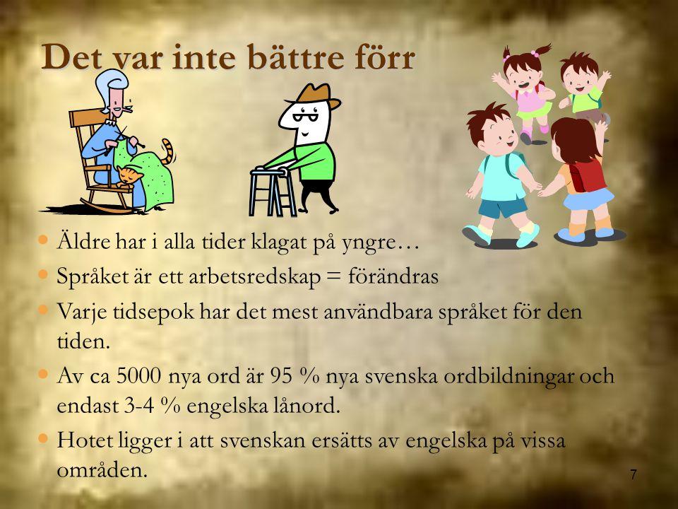 7 Äldre har i alla tider klagat på yngre… Språket är ett arbetsredskap = förändras Varje tidsepok har det mest användbara språket för den tiden. Av ca