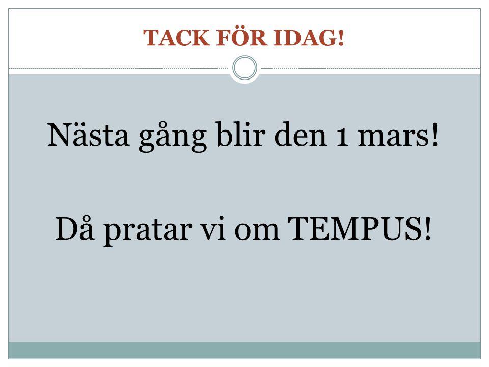 TACK FÖR IDAG! Nästa gång blir den 1 mars! Då pratar vi om TEMPUS!