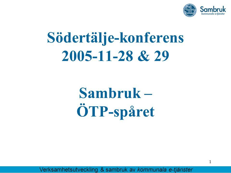 1 Södertälje-konferens 2005-11-28 & 29 Sambruk – ÖTP-spåret Verksamhetsutveckling & sambruk av kommunala e-tjänster