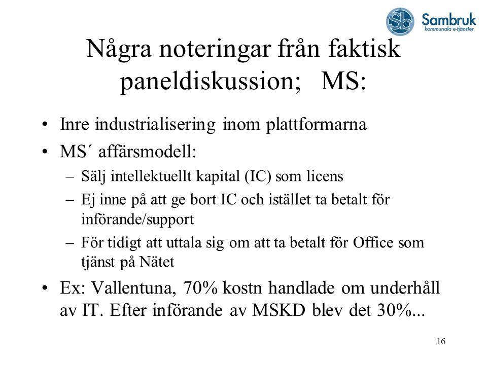 16 Några noteringar från faktisk paneldiskussion; MS: Inre industrialisering inom plattformarna MS´ affärsmodell: –Sälj intellektuellt kapital (IC) so
