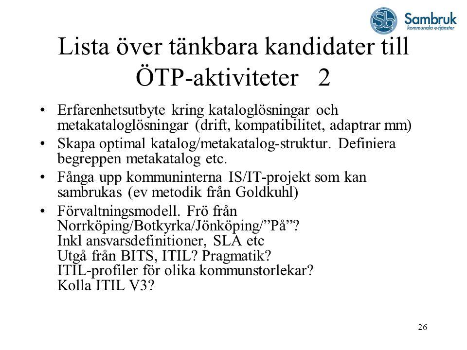 26 Lista över tänkbara kandidater till ÖTP-aktiviteter 2 Erfarenhetsutbyte kring kataloglösningar och metakataloglösningar (drift, kompatibilitet, ada