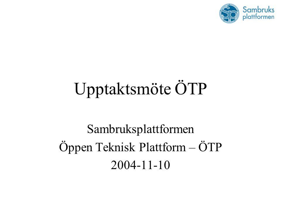 Upptaktsmöte ÖTP Sambruksplattformen Öppen Teknisk Plattform – ÖTP 2004-11-10