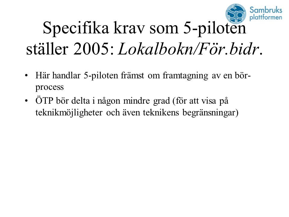 Specifika krav som 5-piloten ställer 2005: Lokalbokn/För.bidr.
