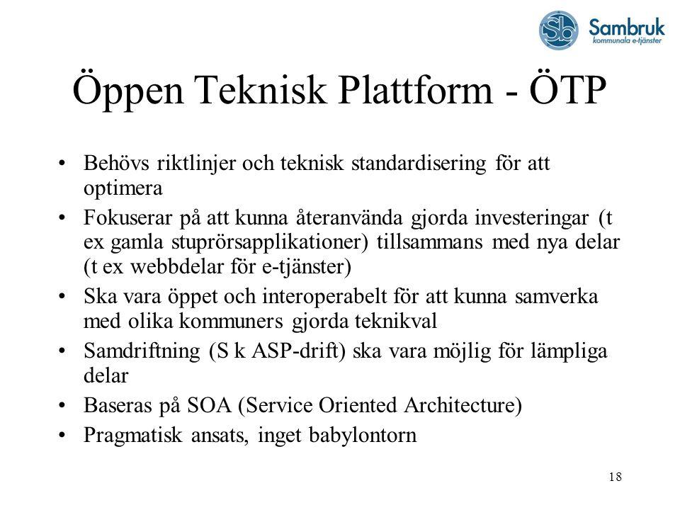 18 Öppen Teknisk Plattform - ÖTP Behövs riktlinjer och teknisk standardisering för att optimera Fokuserar på att kunna återanvända gjorda investeringa