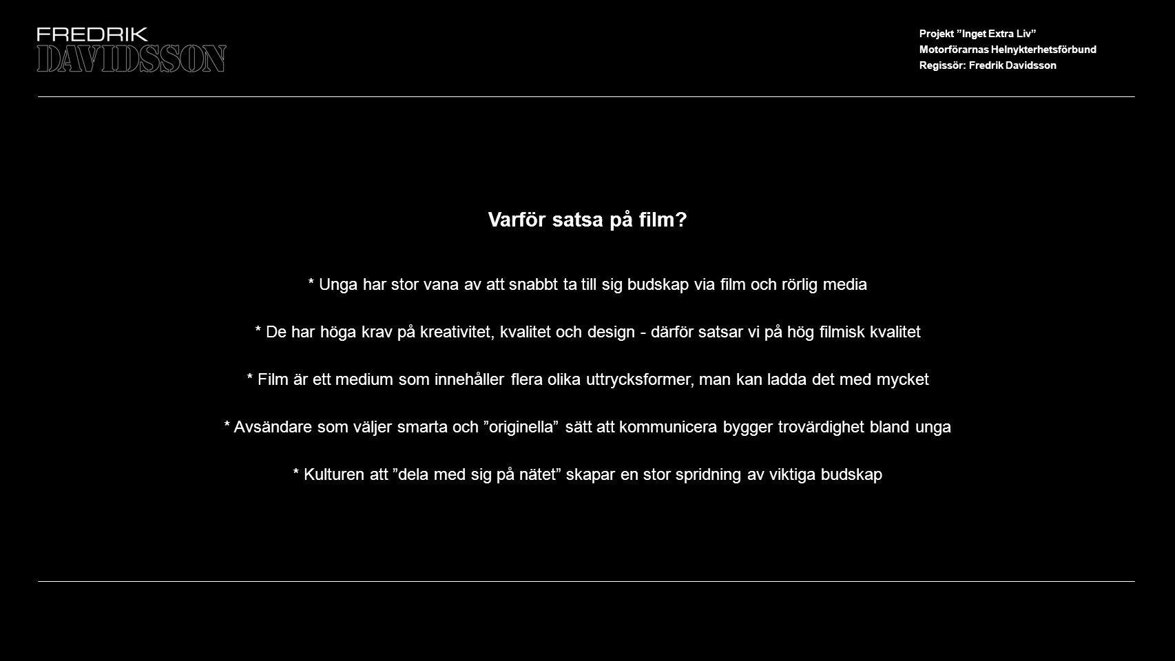Projekt Inget Extra Liv Motorförarnas Helnykterhetsförbund Regissör: Fredrik Davidsson Varför satsa på film.