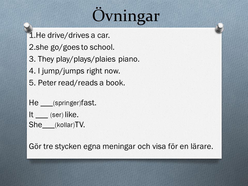Övningar 1.He drive/drives a car.2.she go/goes to school.