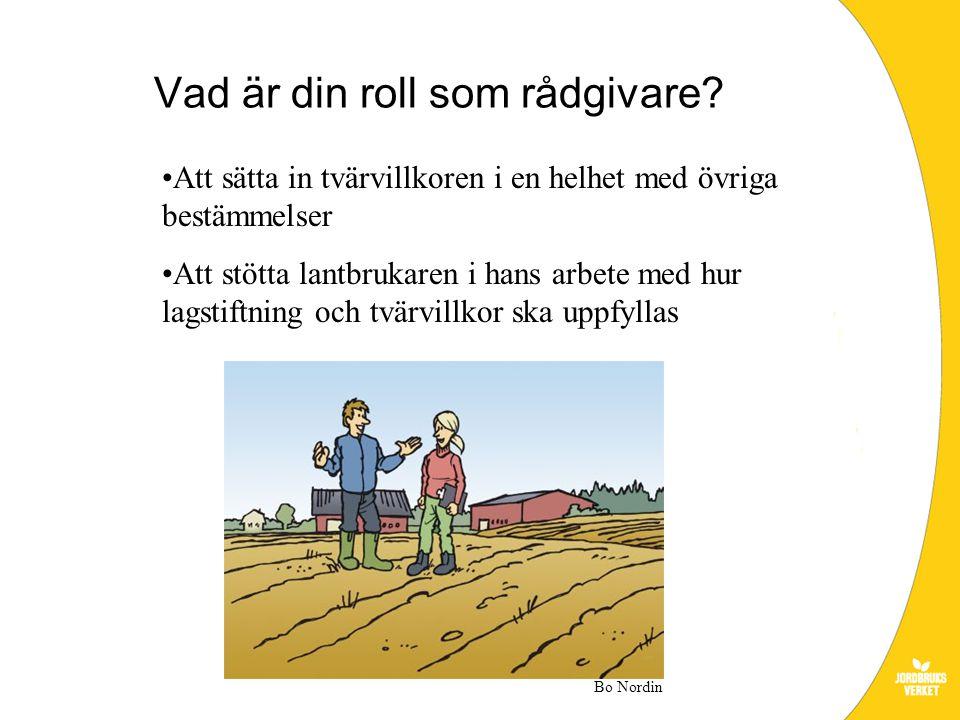 Att sätta in tvärvillkoren i en helhet med övriga bestämmelser Att stötta lantbrukaren i hans arbete med hur lagstiftning och tvärvillkor ska uppfylla