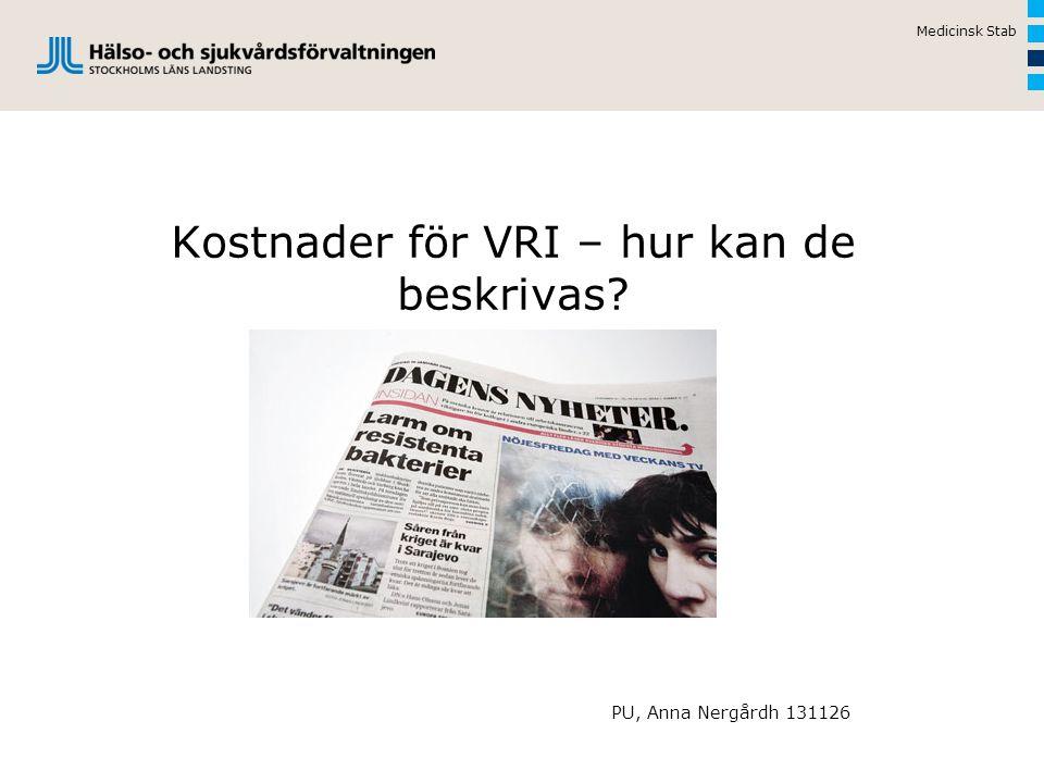 Kostnader för VRI – hur kan de beskrivas? PU, Anna Nergårdh 131126 Medicinsk Stab