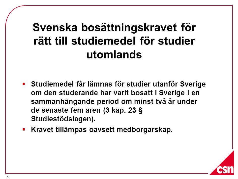 2 Svenska bosättningskravet för rätt till studiemedel för studier utomlands  Studiemedel får lämnas för studier utanför Sverige om den studerande har varit bosatt i Sverige i en sammanhängande period om minst två år under de senaste fem åren (3 kap.