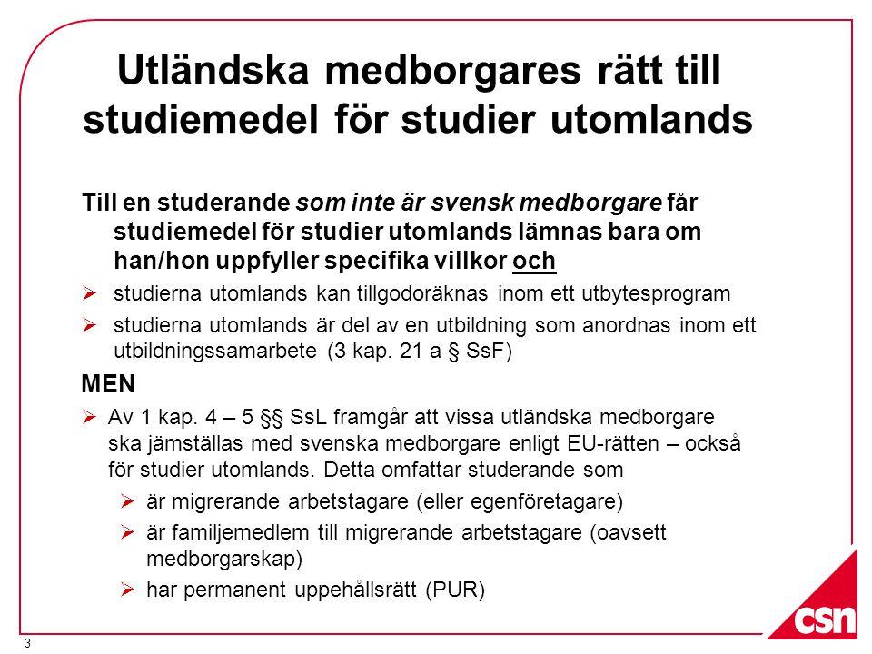 3 Utländska medborgares rätt till studiemedel för studier utomlands Till en studerande som inte är svensk medborgare får studiemedel för studier utomlands lämnas bara om han/hon uppfyller specifika villkor och  studierna utomlands kan tillgodoräknas inom ett utbytesprogram  studierna utomlands är del av en utbildning som anordnas inom ett utbildningssamarbete (3 kap.