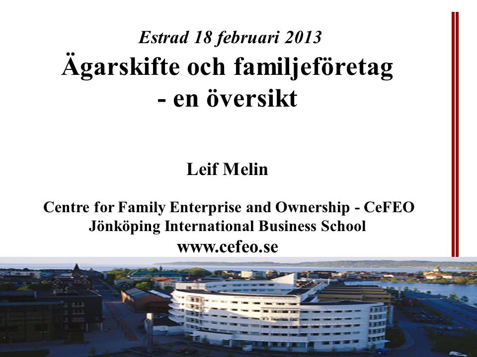CeFEO Center for Family Enterprise and Ownership Jönköping International Business School Vad säger forskningen om ägarskiften.