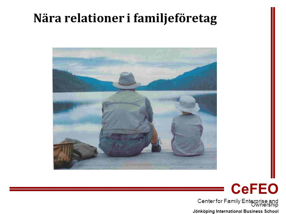 CeFEO Center for Family Enterprise and Ownership Jönköping International Business School Nära relationer i familjeföretag