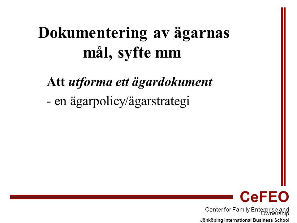 CeFEO Center for Family Enterprise and Ownership Jönköping International Business School Dokumentering av ägarnas mål, syfte mm Att utforma ett ägardokument - en ägarpolicy/ägarstrategi
